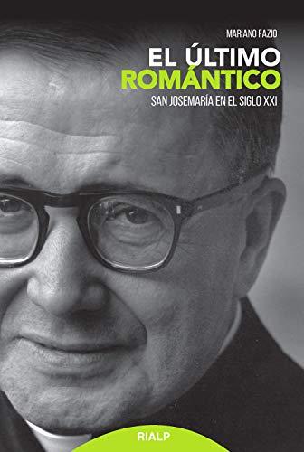 El último romántico: San Josemaría en el siglo XXI (Libros sobre ...
