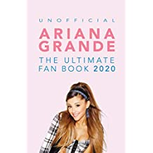 Ariana Grande: The Ultimate Fan Book 2020: Ariana Grande Facts, Quiz, Photos and BONUS Wordsearch Puzzle (Unofficial) (Ariana Grande Fan Books)