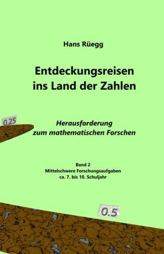 Entdeckungsreisen ins Land der Zahlen: Herausforderung zum mathematischen Forschen - Ca. 7. bis 10. Schuljahr