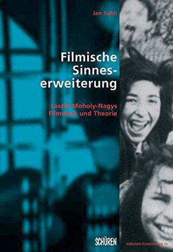 Filmische Sinneserweiterung: László Moholy-Nagys Filmwerk und Theorie (Zürcher Filmstudien) Buch-Cover