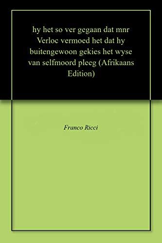hy het so ver gegaan dat mnr Verloc vermoed het dat hy buitengewoon gekies  het wyse van selfmoord pleeg (Afrikaans Edition)