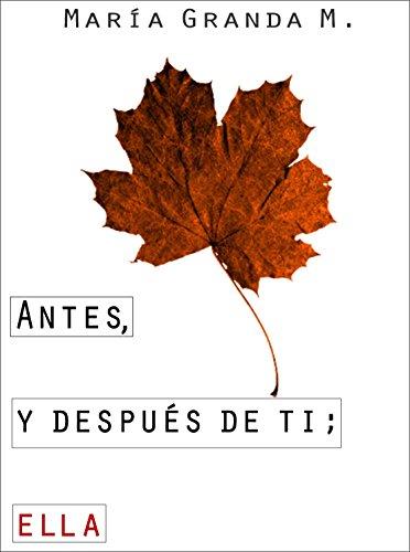 Antes, y después de ti; ella: Lo mejor de una toxica despedida; es el inicio. (1)