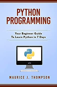 Python Programming: Your Beginner Guide To Learn Python In 7 Days: ( Python Guide , Learning Python ,  Python Programming Projects , Python Tricks , Python 3  ) por Python Programming epub