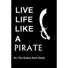 Live Life like a Pirate #1: The Cuban Rum Crisis (Live Life like a Pirate Novellas) (English Edition)