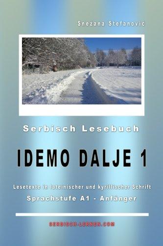 """Serbisch Lesebuch """"Idemo dalje 1"""": A1 - Anfänger, Kurze Lesetexte in lateinischer und kyrillischer Schrift (Serbisch lernen)"""