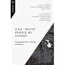 "Can ""White"" People Be Saved?: Triangulating Race, Theology, and Mission (Missiological Engagements Series) (English Edition)"
