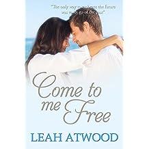 Come to Me Free: An Inspirational Romance Novel