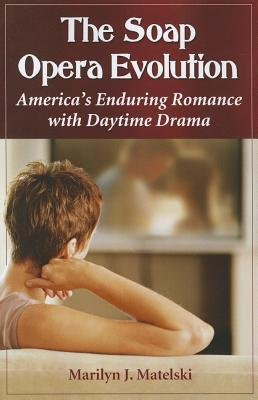 [ THE SOAP OPERA EVOLUTION: AMERICA'S ENDURING ROMANCE WITH DAYTIME DRAMA ] The Soap Opera Evolution: America's Enduring Romance with Daytime Drama By Matelski, Marilyn J ( Author ) Jan-2013 [ Paperback ]