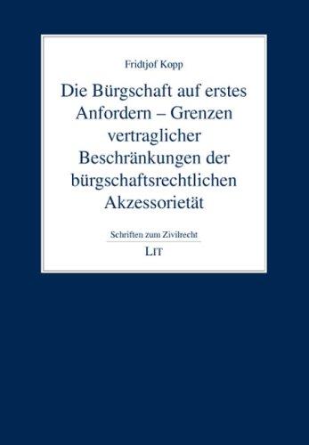 Die Bürgschaft auf erstes Anfordern - Grenzen vertraglicher Beschränkungen der bürgschaftsrechtlichen Akzessorietät