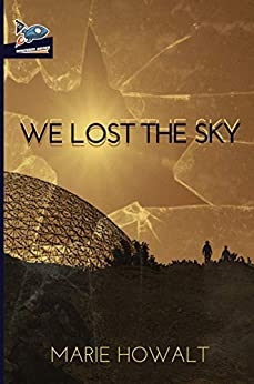 We Lost the Sky by [Howalt, Marie]