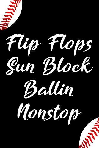 Flip Flops Sun Block Ballin Nonstop: Blank Lined Journal Notebook, Funny baseball Notebook, baseball notebook, baseball Journal, Ruled, Writing Book, Notebook for Baseball lovers, Baseball gifts (Baseball-flip-flops)
