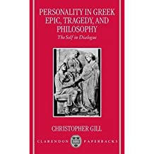 [(Personality in Greek Epic, Tragedy, and Philosophy: The Self in Dialogue)] [Author: Christopher Gill] published on (July, 1998)