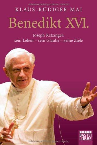 Benedikt XVI.: Joseph Ratzinger: sein Leben ═ sein Glaube ═ seine Ziele