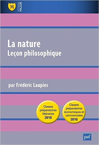 La nature. Leçon philosophique. Question de culture générale classes préparatoires HEC de Frédéric Laupies ( 27 juin 2015 )