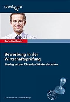 Das Insider-Dossier: Bewerbung in der Wirtschaftsprüfung - Einstieg bei den führenden WP-Gesellschaften