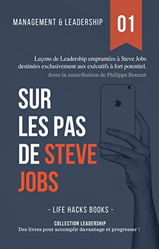 Management et Leadership: Sur les pas de Steve Jobs: Leons de Leadership empruntes  Steve Jobs destines exclusivement aux excutifs  fort potentiel. (Collection Leadership t. 1)