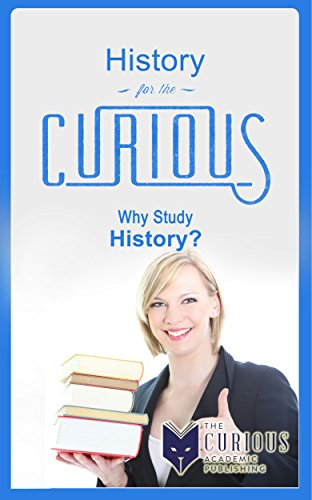 history-for-the-curious-why-study-history-a-decision-making-guide-to-college-majors-research-scholar
