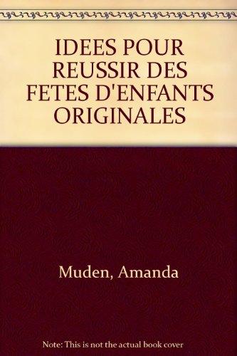 IDEES POUR REUSSIR DES FETES D'ENFANTS ORIGINALES par Amanda Muden