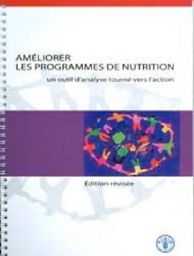 Ameliorer Les Programmes De Nutrition: Un Outil D'analyse Tourne Vers L'action par S. Ismail