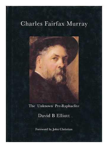 Charles Fairfax Murray: The Unknown Pre-Raphaelite by David B. Elliott (2000-10-24)