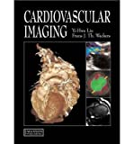 [(Cardiovascular Imaging)] [ By (author) Yi-Hwa Liu, By (author) Frans J. Th. Wackers, Contributions by James Arrighi, Contributions by Richard George, Contributions by Farid Jadbabaie, Contributions by Albert C. Lardo, Contributions by Joao Lima, Contributions by Robert McNamara, Contributions by Raymond Russell, Contributions by Andre Schmidt ] [October, 2009]