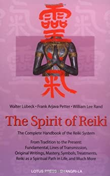 The Spirit of Reiki: From Tradition to the Present  Fundamental Lines of Transmission, Original Writings, Mastery, Symbols, Treatments, Reiki as a Spiritual ... Tradition to the Present (Shangri-La Series) by [Lubeck, Walter, Petter, Frank Arjava, Rand, William Lee]