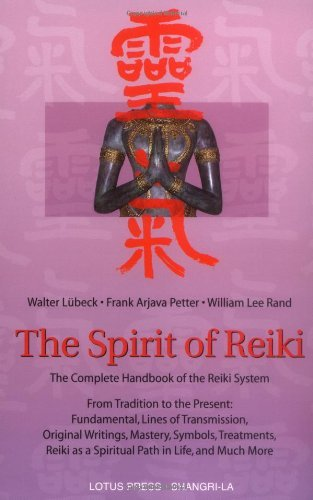 The Spirit of Reiki: From Tradition to the Present Fundamental Lines of Transmission, Original Writings, Mastery, Symbols, Treatments, Reiki as a ... in Life, and Much More (Shangri-La Series) by Walter Lubeck (2001-04-23)