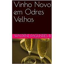 Vinho Novo em Odres Velhos (Portuguese Edition)