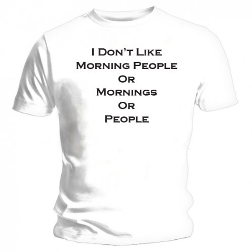I Don' t Like Morning People-Nuovo Divertente T-Shirt bianco XL