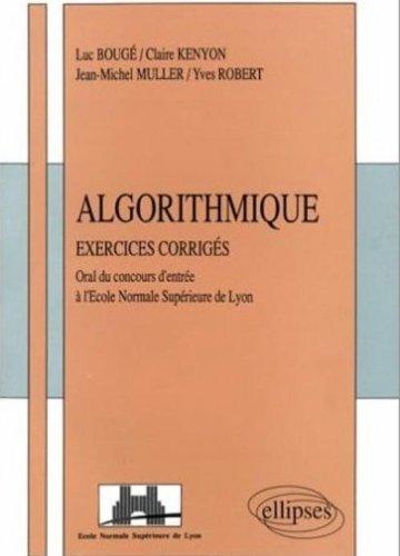 Algorithmique: Exercices corrigés posés à l'oral du concours d'entrée à l'Ecole Normale Supérieure de Lyon par Luc Bouge