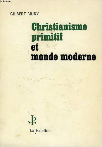 Christianisme primitif et monde moderne par Mury Gilbert