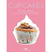 Cupcakes 30 recettes pour fondre de plaisir (French Edition)