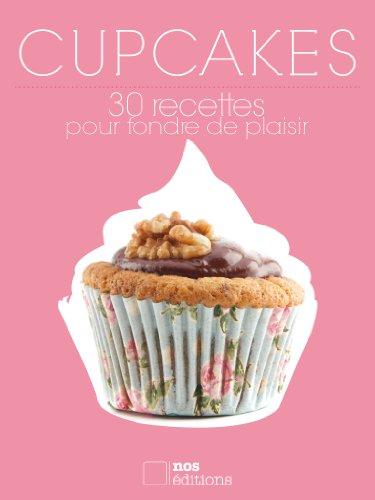 Cupcakes 30 recettes pour fondre de plaisir