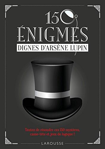 150 énigmes dignes d'Arsène Lupin par From Larousse