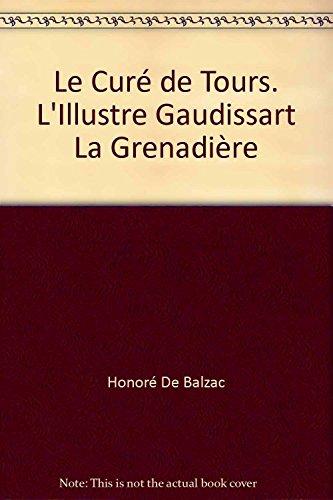 Honoré de Balzac. Le Curé de Tours. La Grenadière. L'Illustre Gaudissart : . Chronologie et préface par Suzanne Bérard par Honoré de Balzac