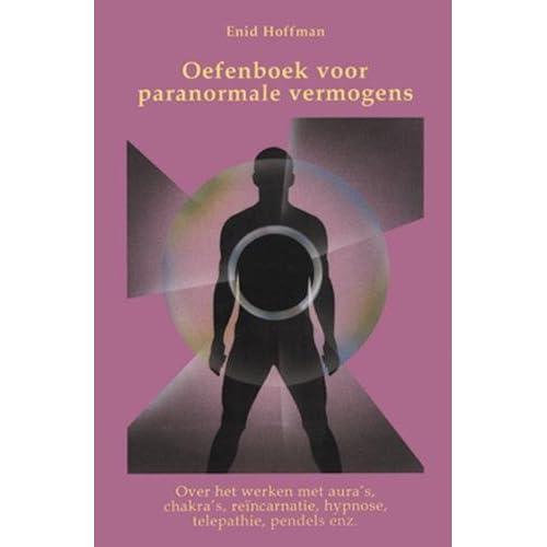 Oefenboek voor paranormale vermogens: over het werken met aura's, chakra's, reïncarnatie, hypnose, telepathie, pendels enz