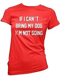 If I Can't Bring My Dog I'm Not Going - Womens T-Shirt