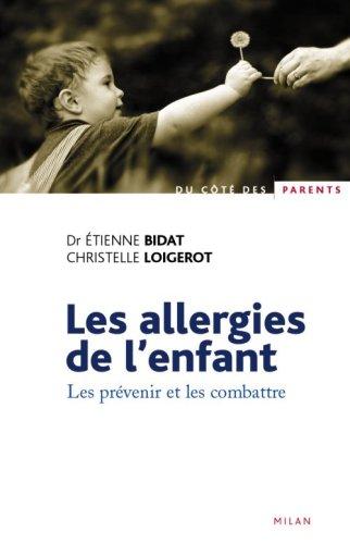 Les allergies de l'enfant. Les prévenir et les combattre par Etienne Bidat, Christelle Loigerot
