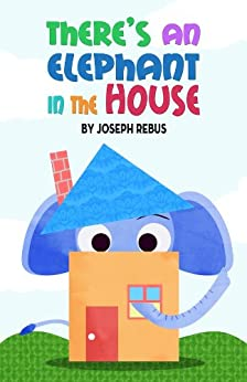 There's an Elephant in the House (Early Reader Animal Series: A Children's Picture Book Book 1) by [Rebus, Joseph]