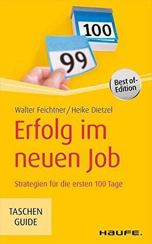 Erfolg im neuen Job: Strategien für die ersten 100 Tage (Haufe TaschenGuide 282)