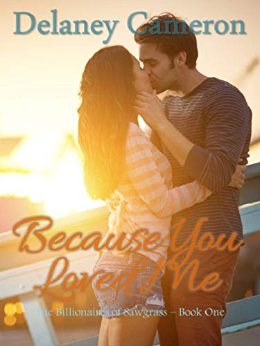 Because You Loved Me: A Clean Billionaire Romance (The Billionaires of Sawgrass Book 1) (English Edition)