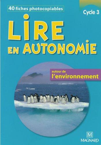 Lire en autonomie, cycle 3 : 40 fiches photocopiables autour de l'environnement par Isabelle Legrand