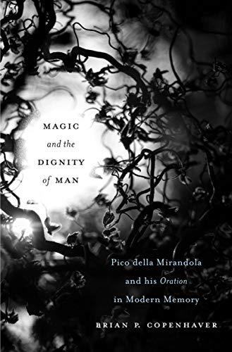 Magic and the Dignity of Man: Pico della Mirandola and His <i>Oration</i> in Modern Memory (English Edition)