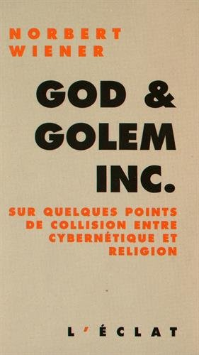 God & Golem Inc : Sur quelques points de collision entre cybernétique et religion