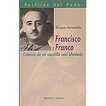 Francisco Franco: Crónica de un caudillo casi olvidado (Perfiles del Poder)