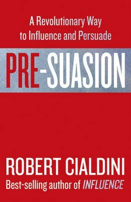 [(Pre-Suasion : A Revolutionary Way to Influence and Persuade)] [Author: Professor Robert B. Cialdini] published on (September, 2016)