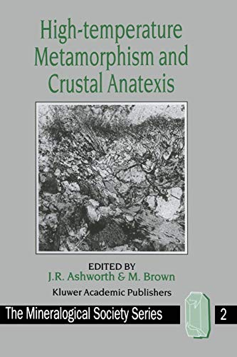 High-temperature Metamorphism and Crustal Anatexis (The Mineralogical Society Series)