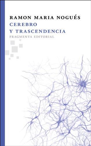 Cerebro Y Trascendencia (Fragmentos) por Ramon M. Nogués Carulla