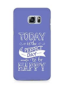 AMEZ today is the perfect day to be happy Back Cover For Samsung Galaxy S6 Edge Plus