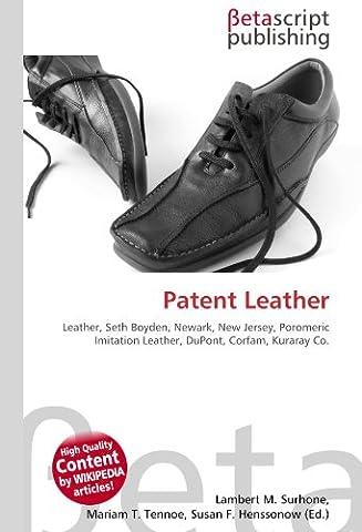 Patent Leather: Leather, Seth Boyden, Newark, New Jersey, Poromeric Imitation Leather, DuPont, Corfam, Kuraray Co.